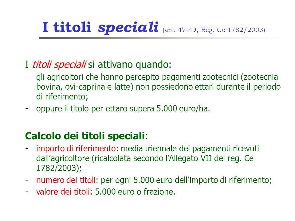 I titoli speciali (art. 47-49, Reg. Ce 1782/2003) I titoli speciali si attivano quando: -gli agricoltori che hanno percepito pagamenti zootecnici (zoo