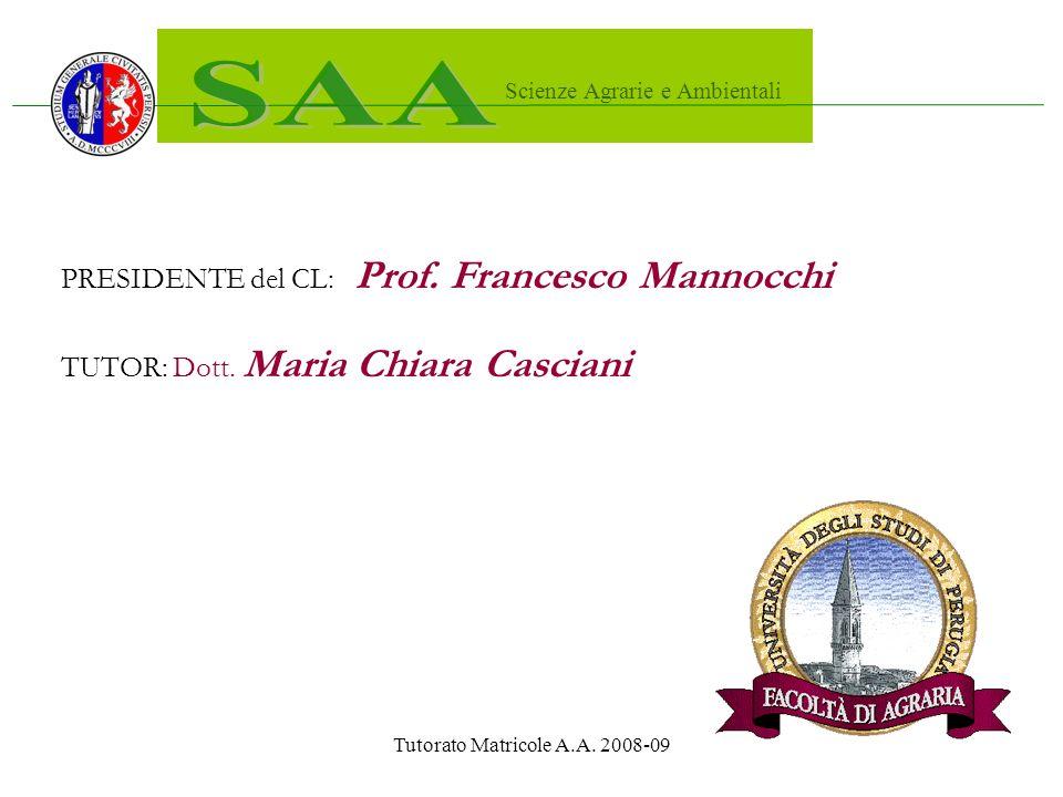 Tutorato Matricole A.A. 2008-09 Scienze Agrarie e Ambientali PRESIDENTE del CL: Prof.