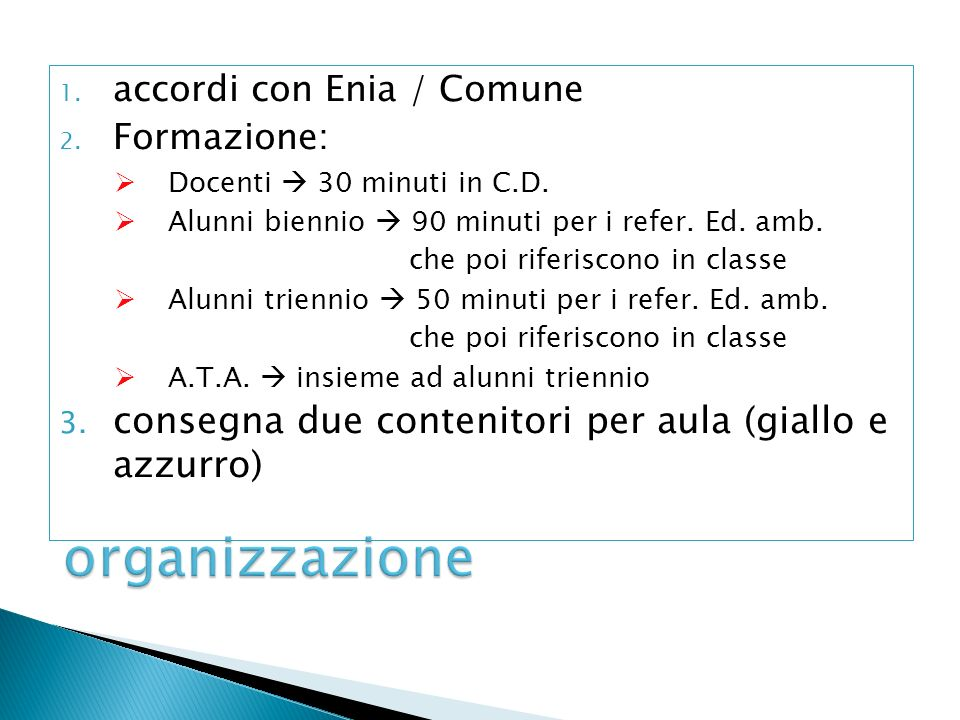 1. accordi con Enia / Comune 2. Formazione: Docenti 30 minuti in C.D.