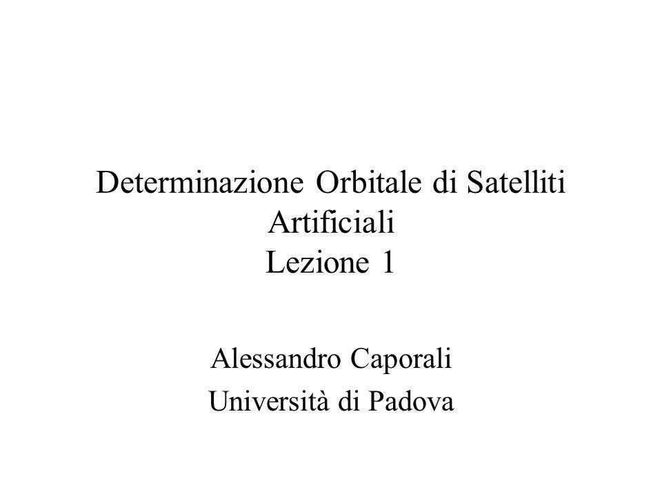 Determinazione Orbitale di Satelliti Artificiali Lezione 1 Alessandro Caporali Università di Padova