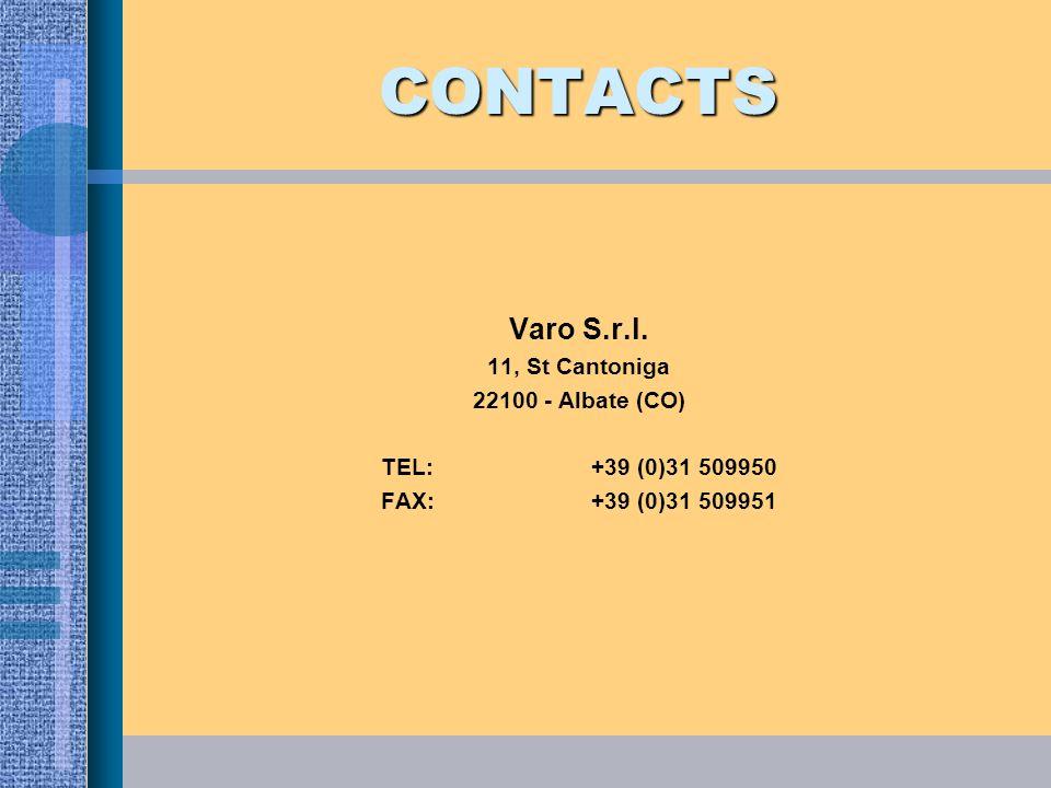 CONTACTS Varo S.r.l. 11, St Cantoniga 22100 - Albate (CO) TEL: +39 (0)31 509950 FAX:+39 (0)31 509951