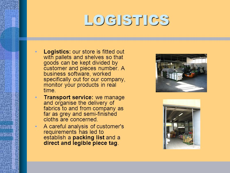 LOGISTICS Logistics: our store is fitted out with pallets and shelves so that goods can be kept divided by customer and pieces number. A business soft