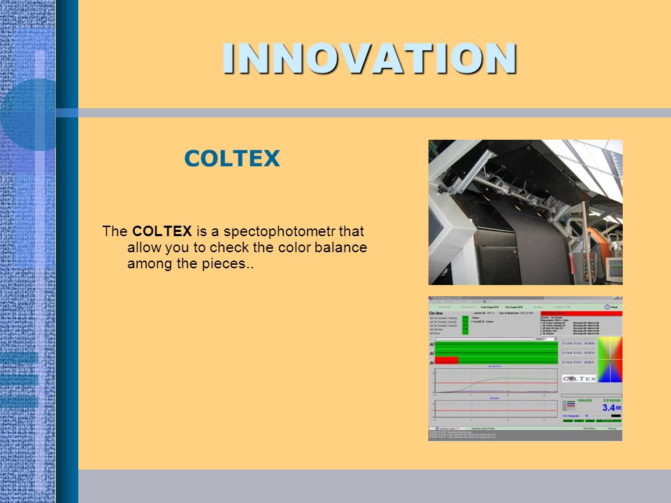 INNOVATION The COLTEX is a spectophotometr that allow you to check the color balance among the pieces.. COLTEX