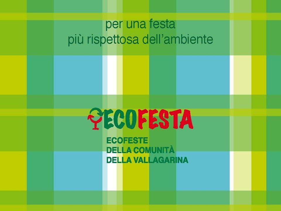 COSÈ IL PROGETTO ECOFESTA Progetto ideato dalla Comunità della Vallagarina per incentivare la realizzazione di manifestazioni feste e sagre che siano più eco-sostenibili e rispettose dellambiente