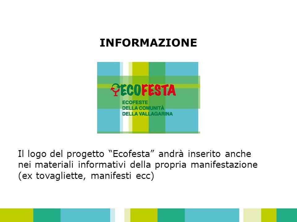INFORMAZIONE Il logo del progetto Ecofesta andrà inserito anche nei materiali informativi della propria manifestazione (ex tovagliette, manifesti ecc)