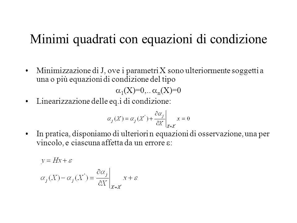 Minimi quadrati con equazioni di condizione Minimizzazione di J, ove i parametri X sono ulteriormente soggetti a una o più equazioni di condizione del