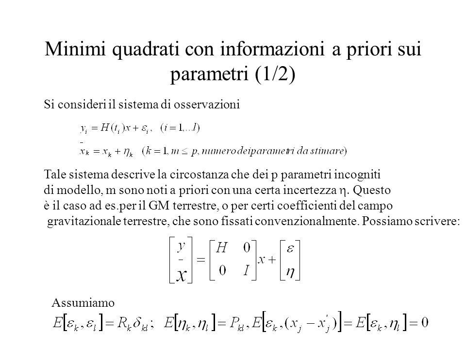 Minimi quadrati con informazioni a priori sui parametri (2/2) Introdotta una matrice di peso delle osservazioni in questi termini: le equazioni delle osservazioni, incluse losservazione diretta dei parametri, sono: