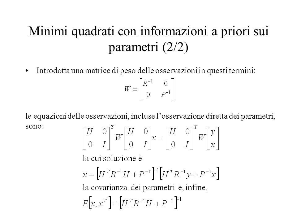 Minimi quadrati con informazioni a priori sui parametri (2/2) Introdotta una matrice di peso delle osservazioni in questi termini: le equazioni delle
