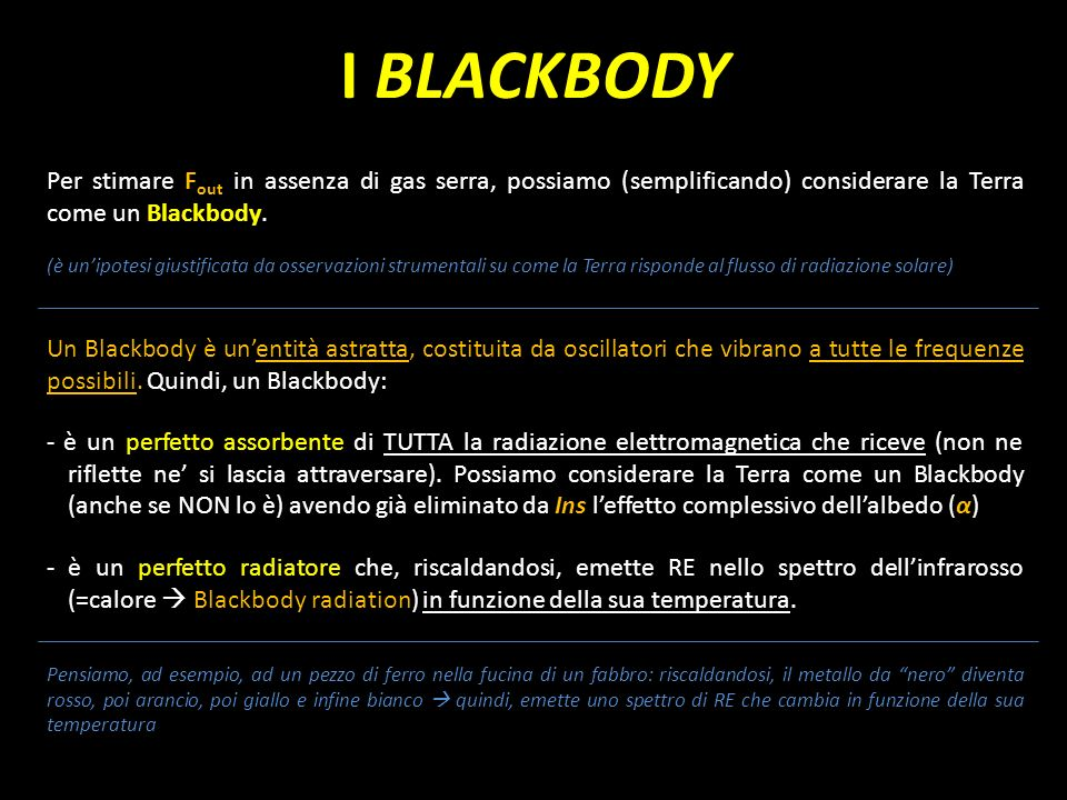 I BLACKBODY Per stimare F out in assenza di gas serra, possiamo (semplificando) considerare la Terra come un Blackbody. (è unipotesi giustificata da o