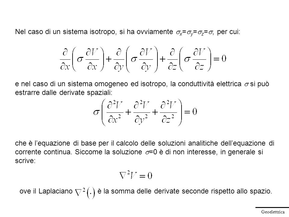 Geoelettrica che è lequazione di base per il calcolo delle soluzioni analitiche dellequazione di corrente continua. Siccome la soluzione =0 è di non i