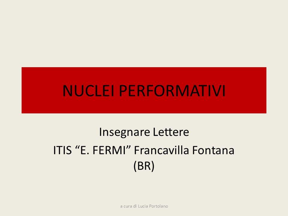 NUCLEI PERFORMATIVI Insegnare Lettere ITIS E. FERMI Francavilla Fontana (BR) a cura di Lucia Portolano
