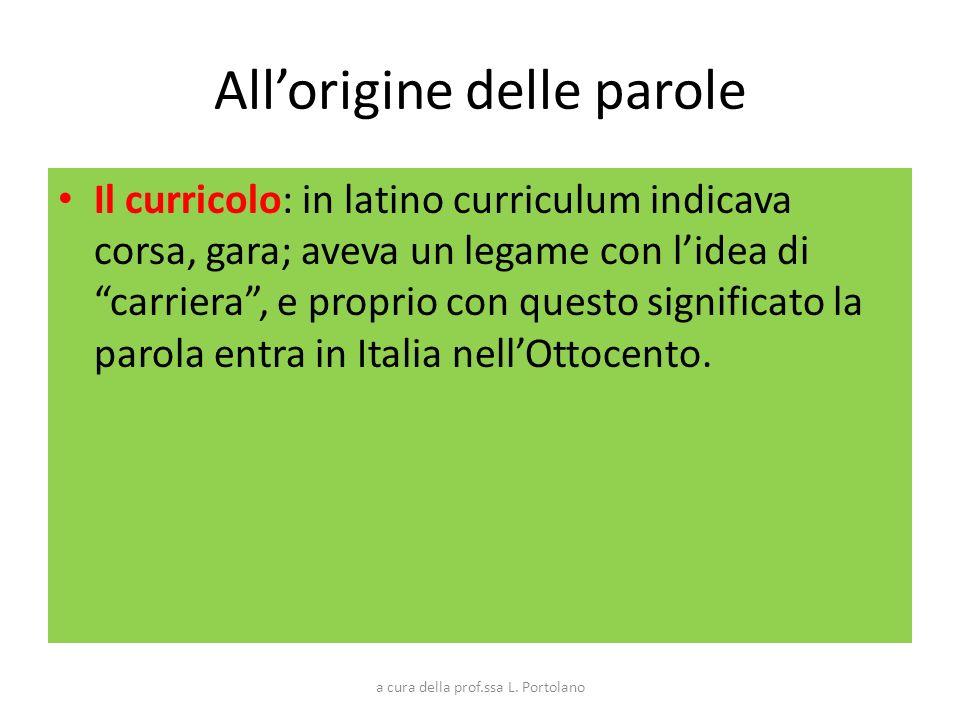 Allorigine delle parole Il curricolo: in latino curriculum indicava corsa, gara; aveva un legame con lidea di carriera, e proprio con questo significa