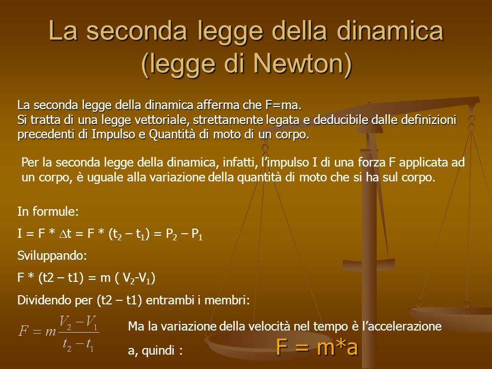 La seconda legge della dinamica (legge di Newton) La seconda legge della dinamica afferma che F=ma. Si tratta di una legge vettoriale, strettamente le