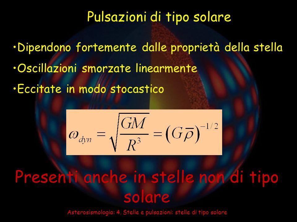 Asterosismologia: 4. Stelle e pulsazioni: stelle di tipo solare Pulsazioni di tipo solare Dipendono fortemente dalle proprietà della stella Oscillazio