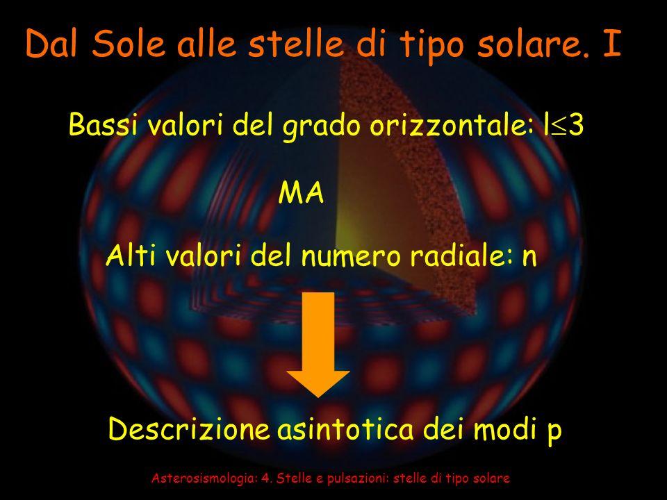 Asterosismologia: 4. Stelle e pulsazioni: stelle di tipo solare Dal Sole alle stelle di tipo solare. I Bassi valori del grado orizzontale: l 3 MA Alti