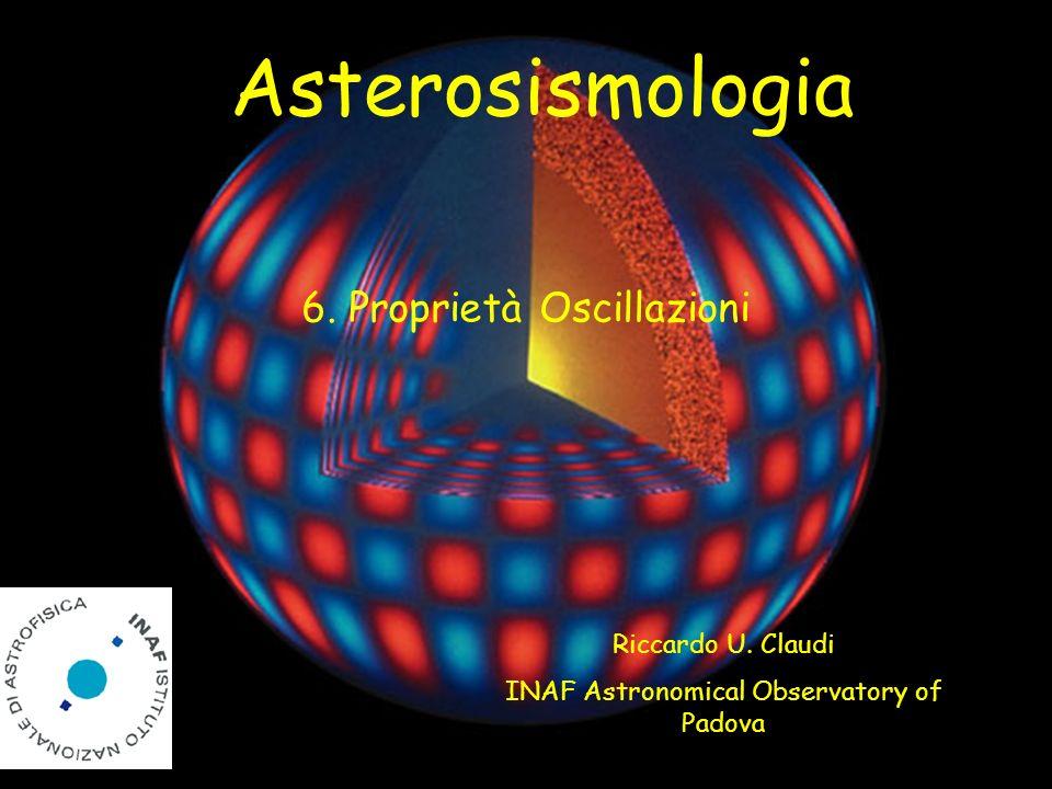 Riccardo U. Claudi INAF Astronomical Observatory of Padova Asterosismologia 6. Proprietà Oscillazioni