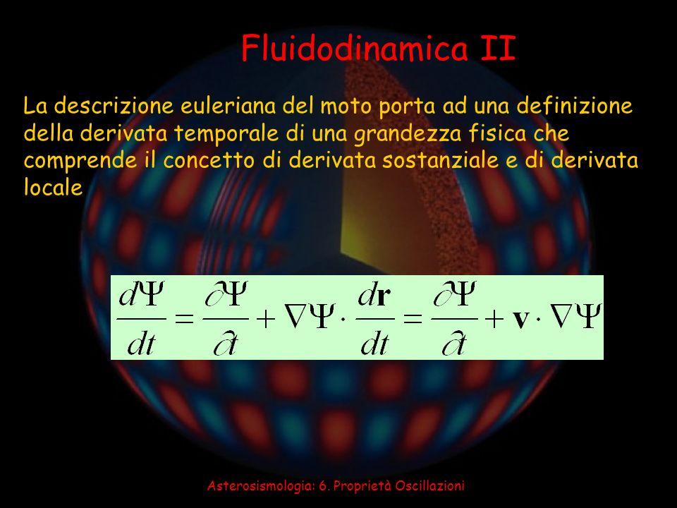 Asterosismologia: 6. Proprietà Oscillazioni Fluidodinamica II La descrizione euleriana del moto porta ad una definizione della derivata temporale di u