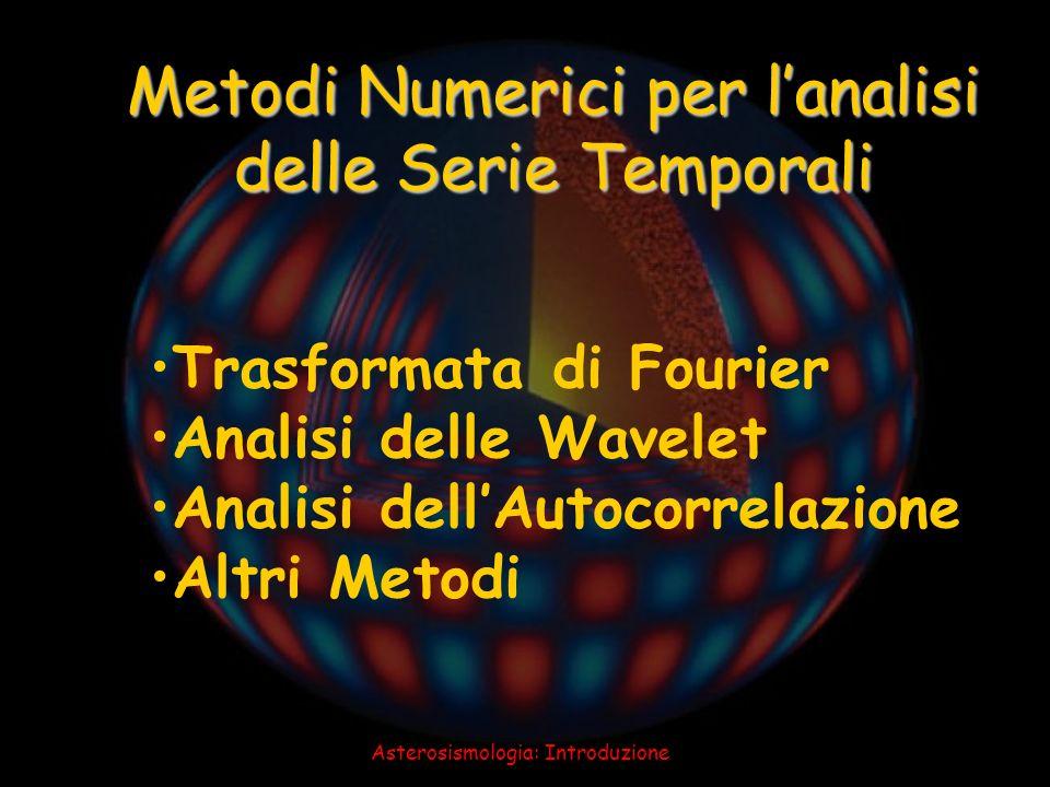 Asterosismologia: Introduzione Trasformata di Fourier Analisi delle Wavelet Analisi dellAutocorrelazione Altri Metodi Metodi Numerici per lanalisi del