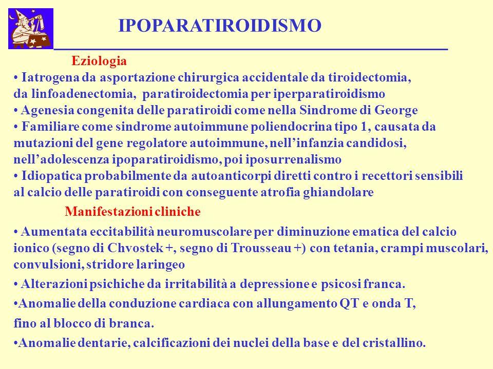 IPOPARATIROIDISMO Eziologia Iatrogena da asportazione chirurgica accidentale da tiroidectomia, da linfoadenectomia, paratiroidectomia per iperparatiro