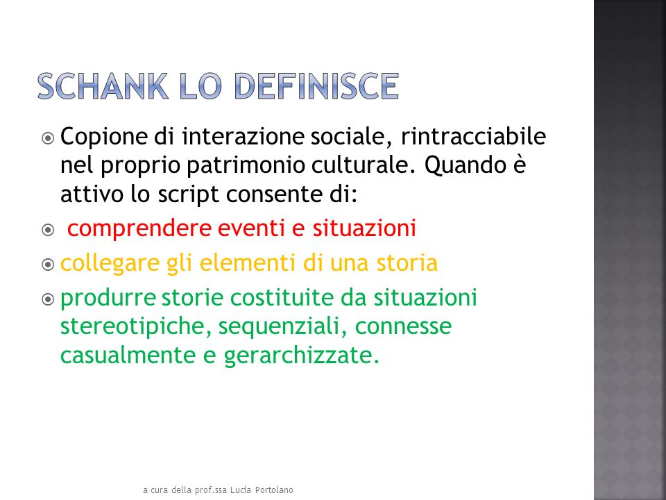 Copione di interazione sociale, rintracciabile nel proprio patrimonio culturale. Quando è attivo lo script consente di: comprendere eventi e situazion
