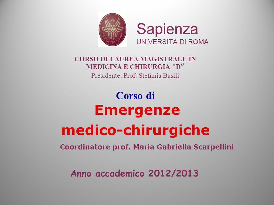 Anno accademico 2012/2013 Corso di Emergenze medico-chirurgiche Sapienza UNIVERSITÀ DI ROMA CORSO DI LAUREA MAGISTRALE IN MEDICINA E CHIRURGIA D Presidente: Prof.