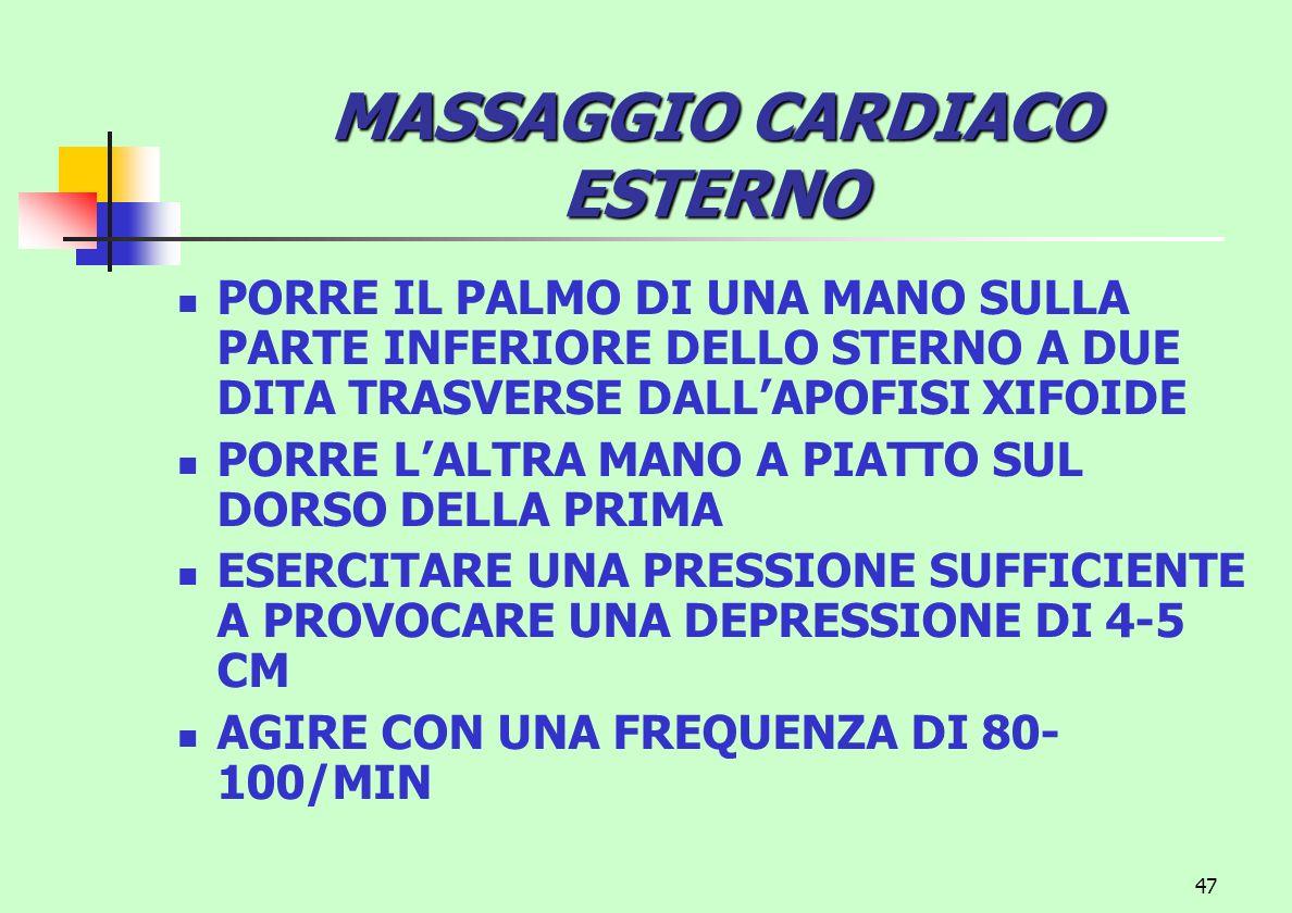 47 MASSAGGIO CARDIACO ESTERNO PORRE IL PALMO DI UNA MANO SULLA PARTE INFERIORE DELLO STERNO A DUE DITA TRASVERSE DALLAPOFISI XIFOIDE PORRE LALTRA MANO