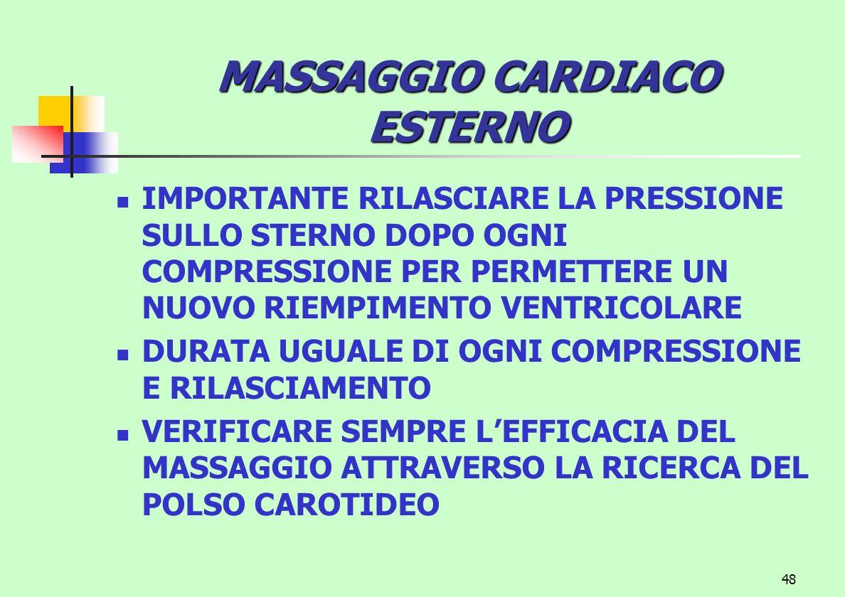 48 MASSAGGIO CARDIACO ESTERNO IMPORTANTE RILASCIARE LA PRESSIONE SULLO STERNO DOPO OGNI COMPRESSIONE PER PERMETTERE UN NUOVO RIEMPIMENTO VENTRICOLARE