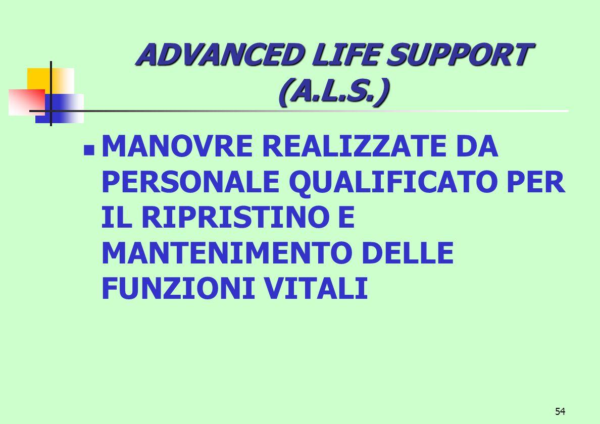 54 ADVANCED LIFE SUPPORT (A.L.S.) MANOVRE REALIZZATE DA PERSONALE QUALIFICATO PER IL RIPRISTINO E MANTENIMENTO DELLE FUNZIONI VITALI