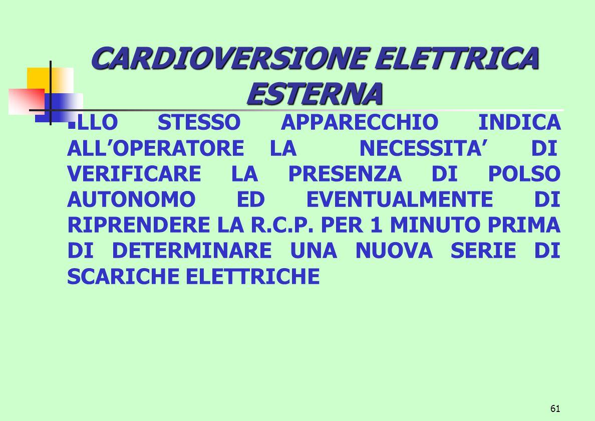 61 CARDIOVERSIONE ELETTRICA ESTERNA LLO STESSO APPARECCHIO INDICA ALLOPERATORE LA NECESSITA DI VERIFICARE LA PRESENZA DI POLSO AUTONOMO ED EVENTUALMEN