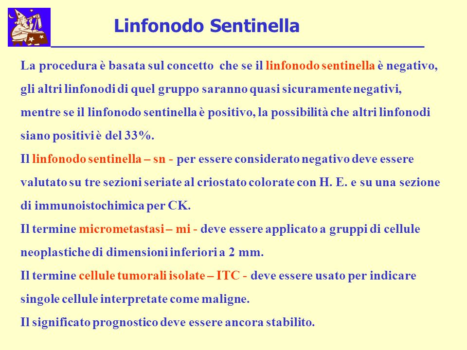 La procedura è basata sul concetto che se il linfonodo sentinella è negativo, gli altri linfonodi di quel gruppo saranno quasi sicuramente negativi, mentre se il linfonodo sentinella è positivo, la possibilità che altri linfonodi siano positivi è del 33%.