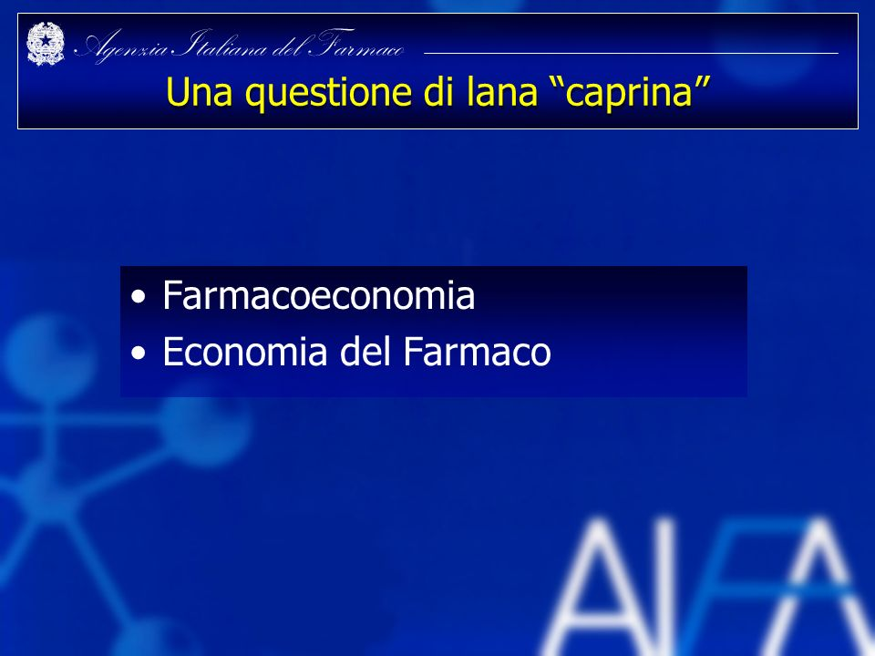 Agenzia Italiana del Farmaco I difetti del NICE 1.Nega trattamenti efficaci 2.Le evidenze supportano il processo decisionale, ma le evidenze non possono essere la decisione 3.Il livello di costo-efficacia ottimale non è un giudizio tecnico, ma etico 4.Lincapacità di poter esprimere un giudizio, eccetto nei casi ovvi BMJ 2000;321:1363-4