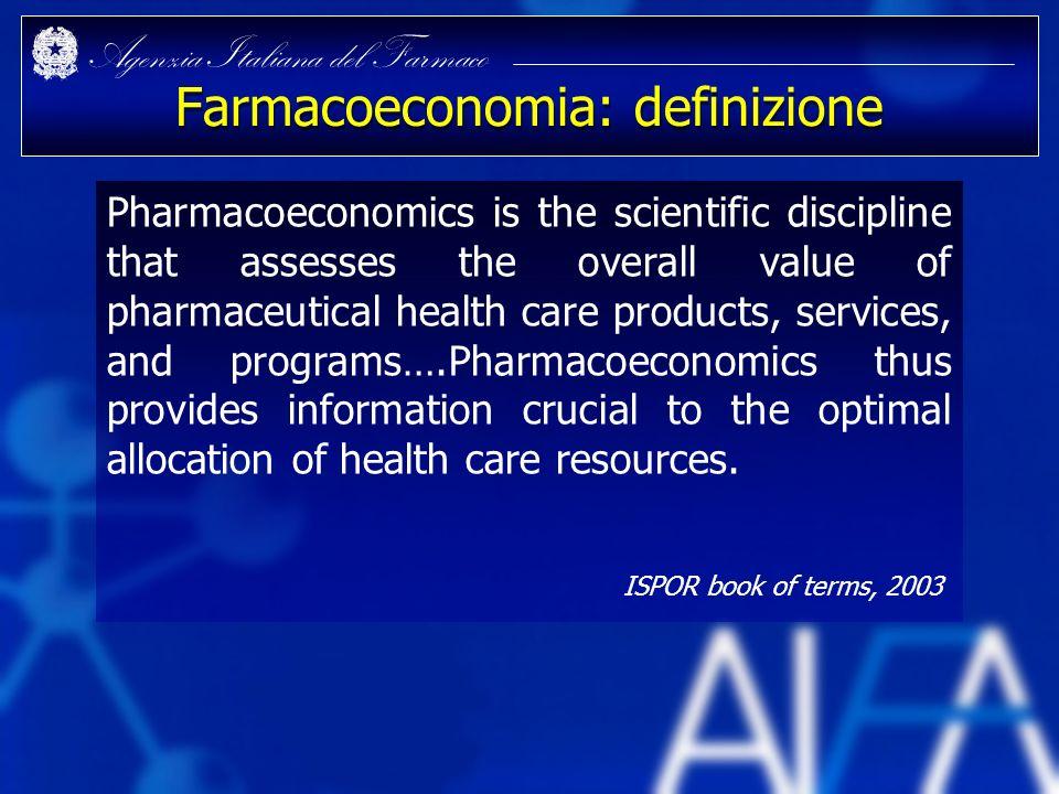 Agenzia Italiana del Farmaco Farmacoeconomia: definizione Pharmacoeconomics is the scientific discipline that assesses the overall value of pharmaceut