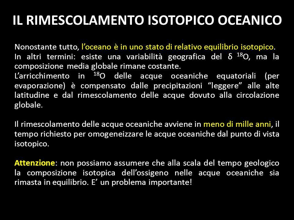 IL RIMESCOLAMENTO ISOTOPICO OCEANICO Nonostante tutto, loceano è in uno stato di relativo equilibrio isotopico. δ 18 O In altri termini: esiste una va
