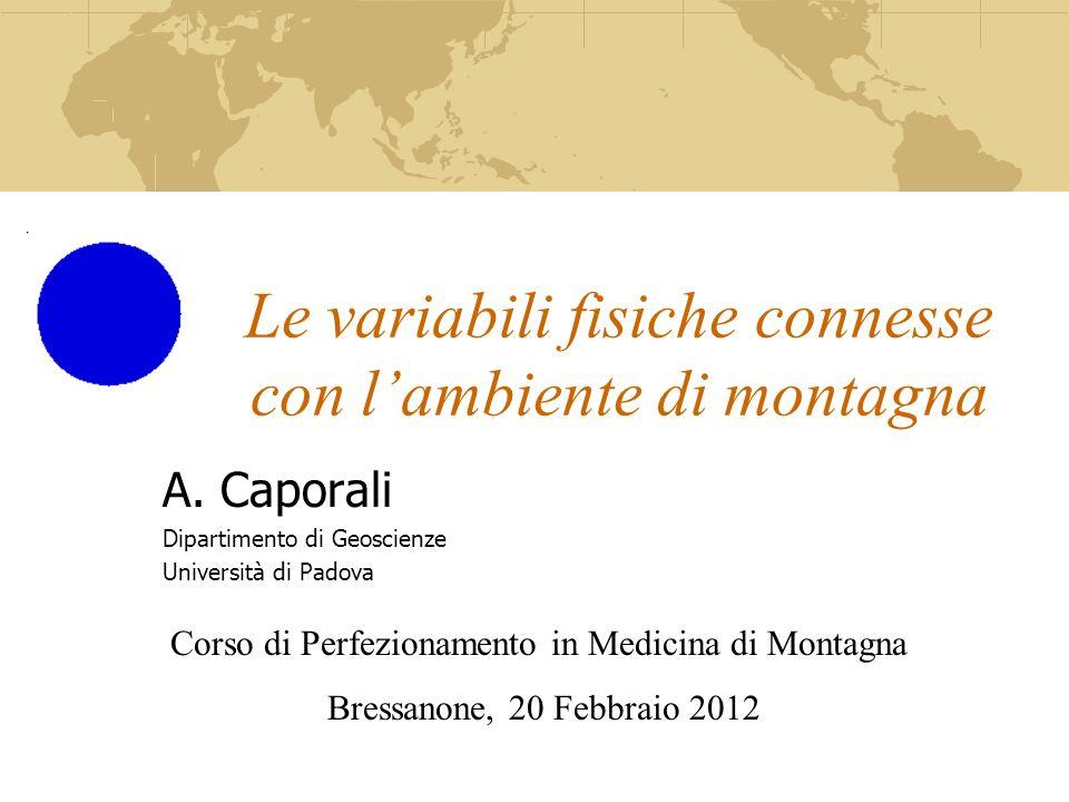 Le variabili fisiche connesse con lambiente di montagna A. Caporali Dipartimento di Geoscienze Università di Padova Corso di Perfezionamento in Medici