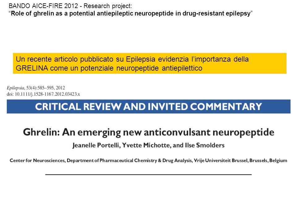 Un recente articolo pubblicato su Epilepsia evidenzia limportanza della GRELINA come un potenziale neuropeptide antiepilettico BANDO AICE-FIRE 2012 -