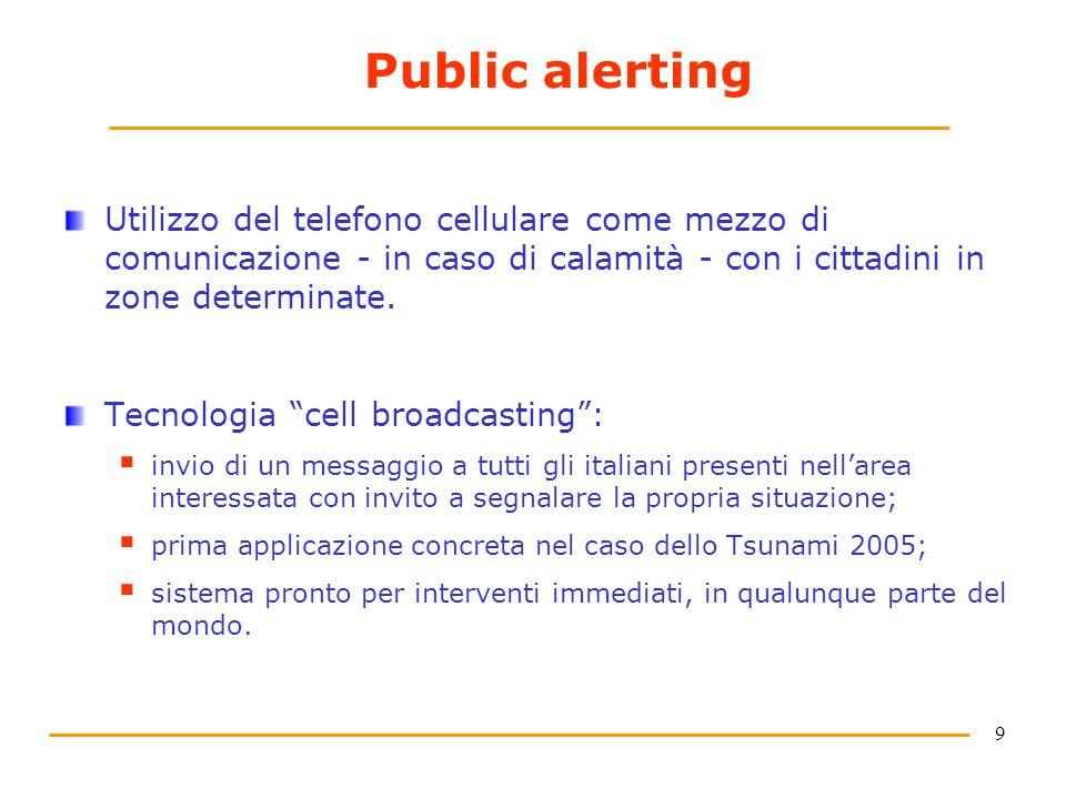 9 Public alerting Utilizzo del telefono cellulare come mezzo di comunicazione - in caso di calamità - con i cittadini in zone determinate. Tecnologia