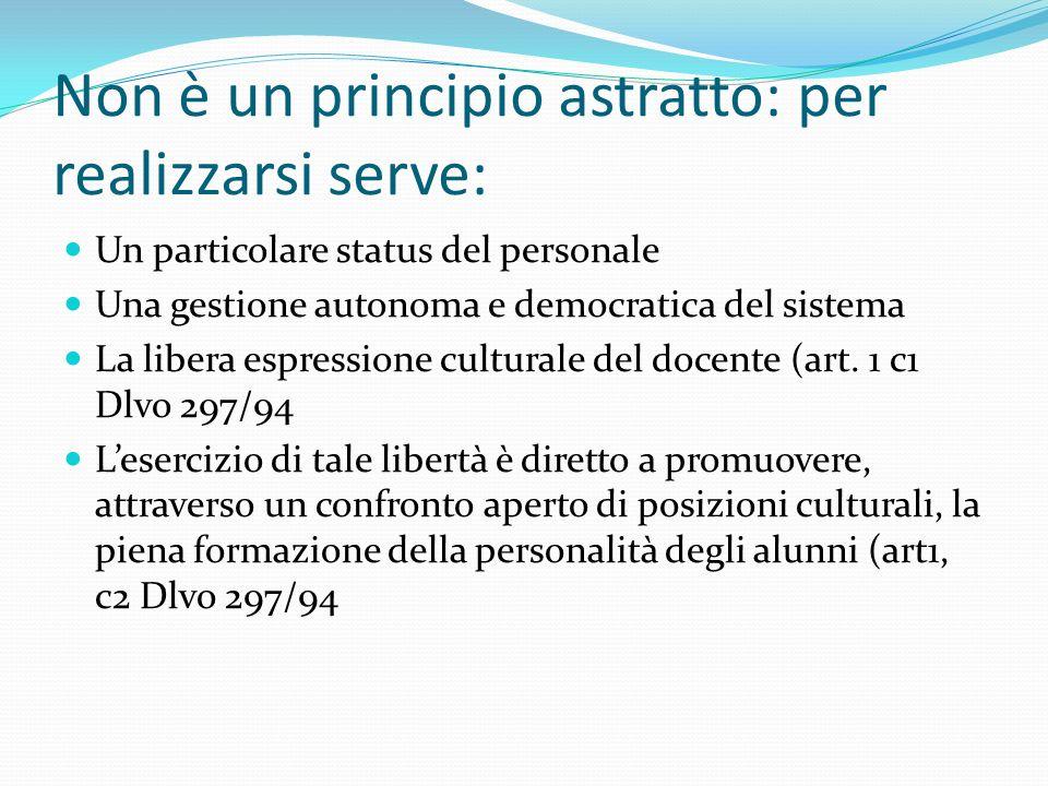 Non è un principio astratto: per realizzarsi serve: Un particolare status del personale Una gestione autonoma e democratica del sistema La libera espr