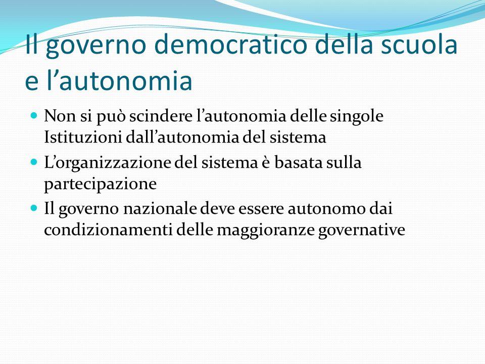 Il governo democratico della scuola e lautonomia Non si può scindere lautonomia delle singole Istituzioni dallautonomia del sistema Lorganizzazione de