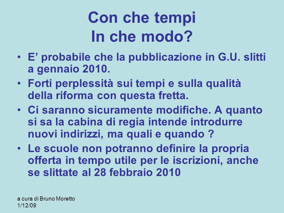 a cura di Bruno Moretto 1/12/09 Con che tempi In che modo? E probabile che la pubblicazione in G.U. slitti a gennaio 2010. Forti perplessità sui tempi