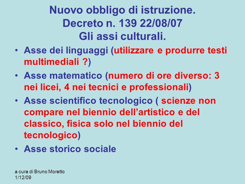 a cura di Bruno Moretto 1/12/09 Nuovo obbligo di istruzione. Decreto n. 139 22/08/07 Gli assi culturali. Asse dei linguaggi (utilizzare e produrre tes