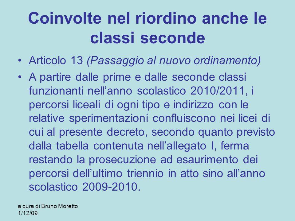 Coinvolte nel riordino anche le classi seconde Articolo 13 (Passaggio al nuovo ordinamento) A partire dalle prime e dalle seconde classi funzionanti n