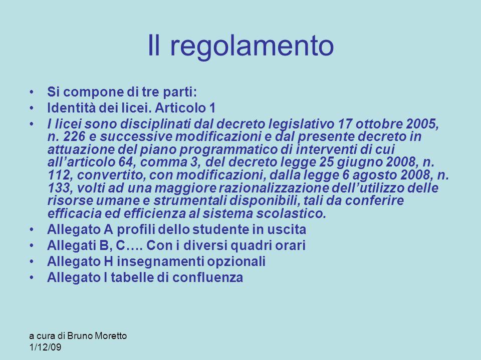 a cura di Bruno Moretto 1/12/09 Il regolamento Si compone di tre parti: Identità dei licei. Articolo 1 I licei sono disciplinati dal decreto legislati