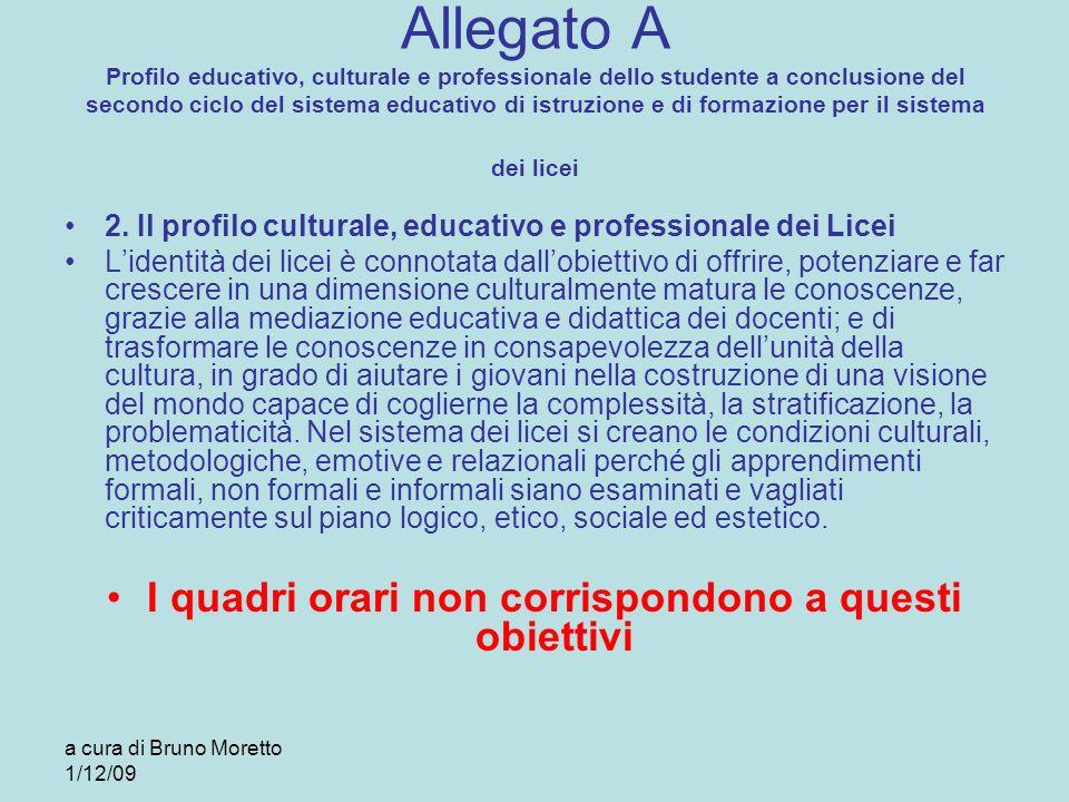 a cura di Bruno Moretto 1/12/09 Allegato A Profilo educativo, culturale e professionale dello studente a conclusione del secondo ciclo del sistema edu