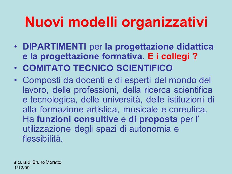 a cura di Bruno Moretto 1/12/09 Nuovi modelli organizzativi DIPARTIMENTI per la progettazione didattica e la progettazione formativa. E i collegi ? CO