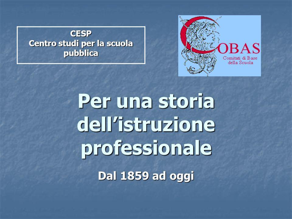 Per una storia dellistruzione professionale Dal 1859 ad oggi CESP Centro studi per la scuola pubblica