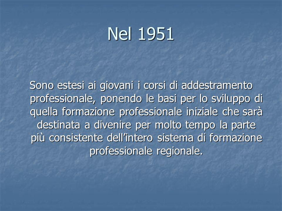 Nel 1951 Sono estesi ai giovani i corsi di addestramento professionale, ponendo le basi per lo sviluppo di quella formazione professionale iniziale ch
