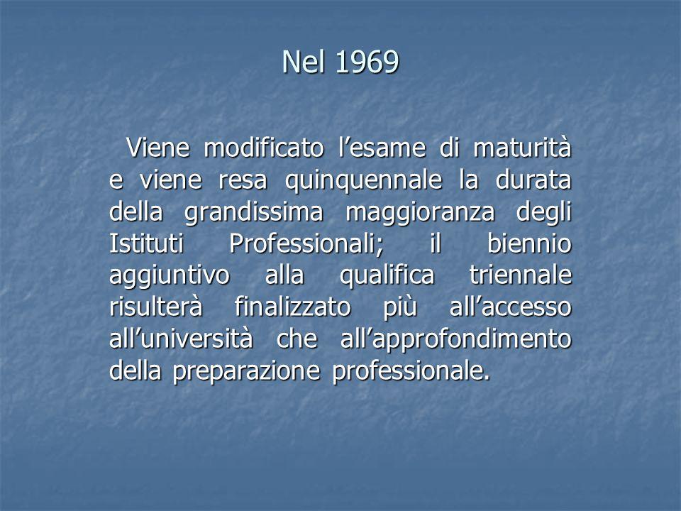 Nel 1969 Viene modificato lesame di maturità e viene resa quinquennale la durata della grandissima maggioranza degli Istituti Professionali; il bienni