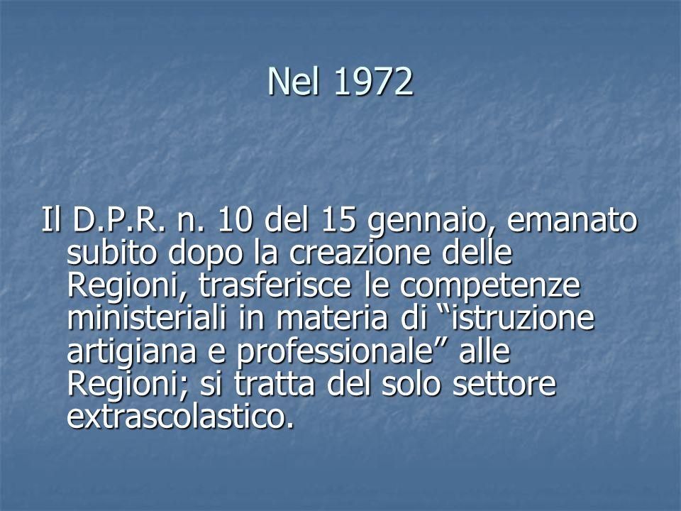 Nel 1972 Il D.P.R. n. 10 del 15 gennaio, emanato subito dopo la creazione delle Regioni, trasferisce le competenze ministeriali in materia di istruzio