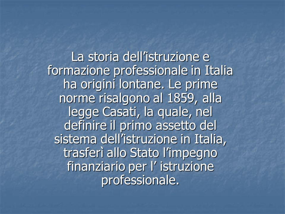 La storia dellistruzione e formazione professionale in Italia ha origini lontane. Le prime norme risalgono al 1859, alla legge Casati, la quale, nel d