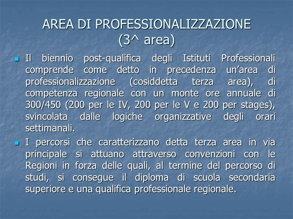 AREA DI PROFESSIONALIZZAZIONE (3^ area) Il biennio post-qualifica degli Istituti Professionali comprende come detto in precedenza unarea di profession